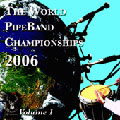 The World Pipe Band Championships 2006 - Volume 1