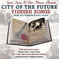 City of the Future - Yiddish Songs from the Former Soviet Union